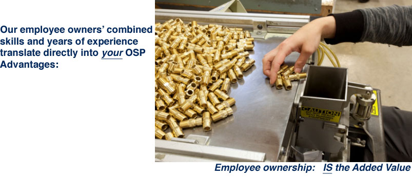 Our employee owners' combined  skills and years of experience translate directly into your OSP Advantages: Employee ownership:  IS the Added Value