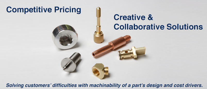 Competitive Pricing Creative and Collaborative Solutions Solving customers' difficulties with machinability of a part's design and cost drivers